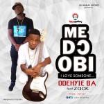 Odehyie Ba ft Zack – Me D) Obi (Prod B Hepsey)