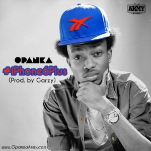 Opanka - #iPhone6Plus (iPhone Riddim) Prod by Masta Garzy
