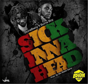 Stonebwoy Feat. Burna Boy - Sick Inna Head  (Prod By Mix Masta Garzy)