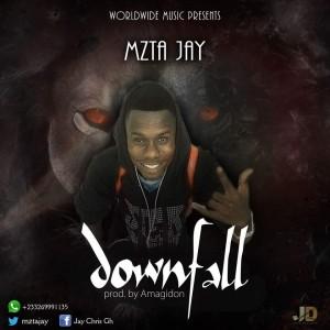 Mzta Jay – Downfall (Prod By Amagidon)