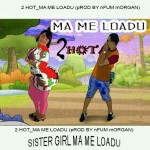 2Hot – Ma Me Loadu (Prod. By Nfum Morgan)