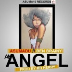 Asumadu – An Angel ft Ben Brainy (Prod. By Mr Herry)
