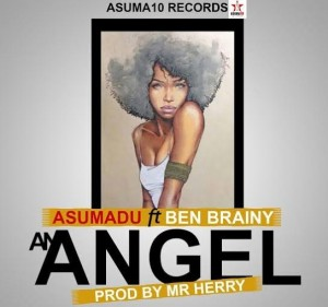 Asumadu - An Angel ft Ben Brainy (Prod. By Mr Herry)