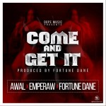 Awal x EmPeraw x Fortune Dane – Come And Get It (Prod. By Fortune Dane)