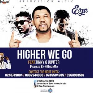 Eze Ft Jupitar & Tinny - Higher We Go (Prod By Garzy)