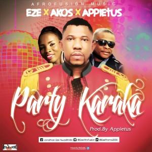 Eze X Appietus X Akos – Party Karaka (Prod. By Appietus