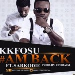 KK Fosu – Am Back ft Sarkodie (Prod By Ephraim)