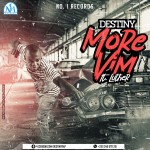 Destiny – More Vim (Feat Luther) Prod by Drraybeat
