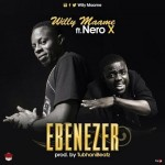 Willy Maame  – Ebenezer ft Nero X   (Prod. By @Tubhanibeatz )