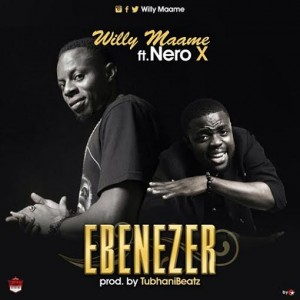 Willy Maame  - Ebenezer ft Nero X   (Prod. By @Tubhanibeatz )