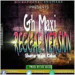 Gh Maxi – Shatta Wale Kakai (Reggae version)