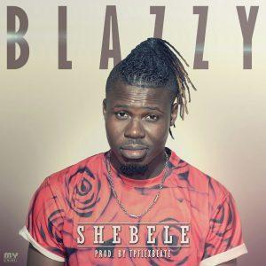 Blazzy - Shebele (Prod By TPflexbeatz)