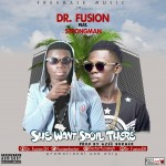 Dr. Fusion – She Want Spoil There Feat. Strongman (Prod. By Azee)