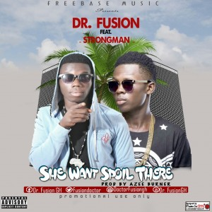 Dr. Fusion - She Want Spoil There Feat. Strongman (Prod. By Azee)