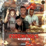 Sherry Boss X Strongman X Eimen X Little Kay – Fireworks  (Prod by Apya)