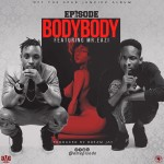 Episode – Body Body (Ft. Mr. Eazi) Prod. By  Drean Jay