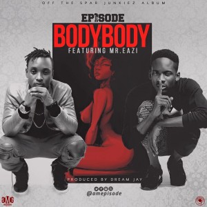 Episode - Body Body (Ft. Mr. Eazi) Prod. By  Drean Jay