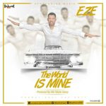 Eze – The World Is Mine (Prod. By Mix Masta Garzy)