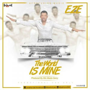 Eze - The World Is Mine (Prod. By Mix Masta Garzy)