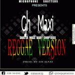 Gh Maxi – Shatta Wale Baby Chop Kiss(Reggae Version)