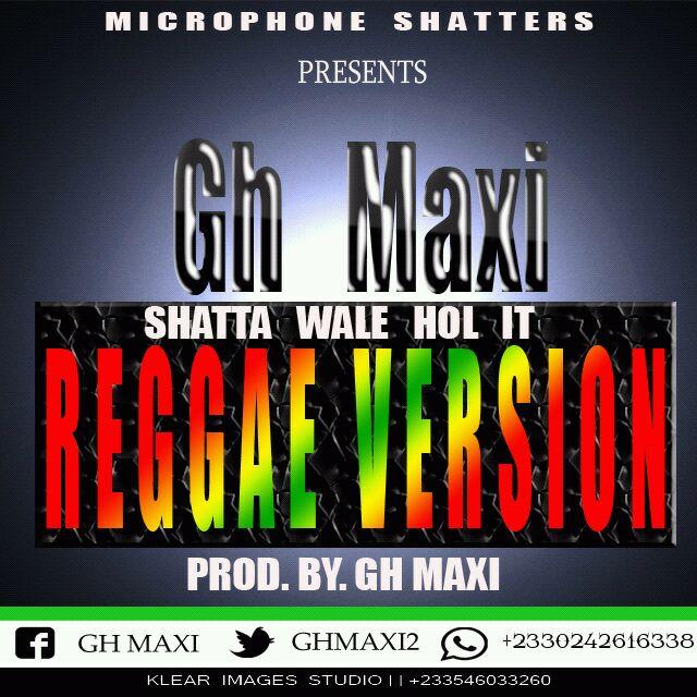 Gh Maxi – Shatta Wale Hol it(Reggae Version)