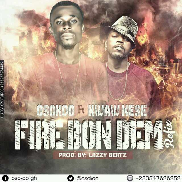 Osokoo – Fire Bon Dem Ft kwaw Kese (Pro by Lazzy beat)