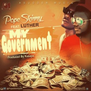 Pope Skinny – My Government ft Luther