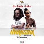 Ras Kuuku Feat. Luther – Nwansina (Prod. by Ibee)