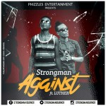Strongman – Against ft Luther(Prod.by Fimfim)