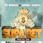 IYK Wonder – Supa Bet (Feat Ennwi) (Dobble) (Prod By ODB)