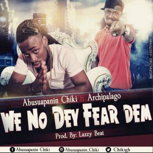 we no dey fear them