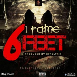 1Fame - 6 Feet (Prod By Hypelyrix)