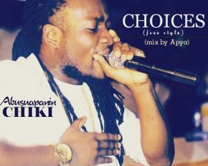 Abusuapanin Chiki - Choices (Freestyle) Mixed By Apya