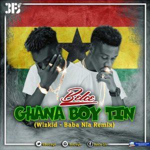 BELCE x Wizkid - Ghana Boy Tin (Baba Nla Remix)