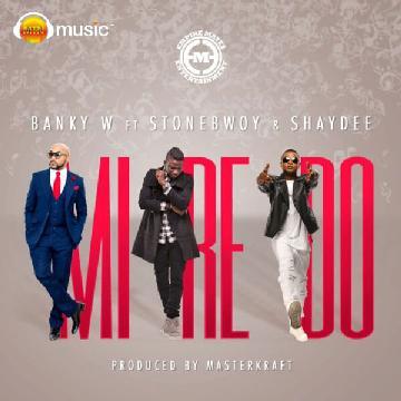 Banky W – Mi Re Doh ft. Stonebwoy X Shaydee