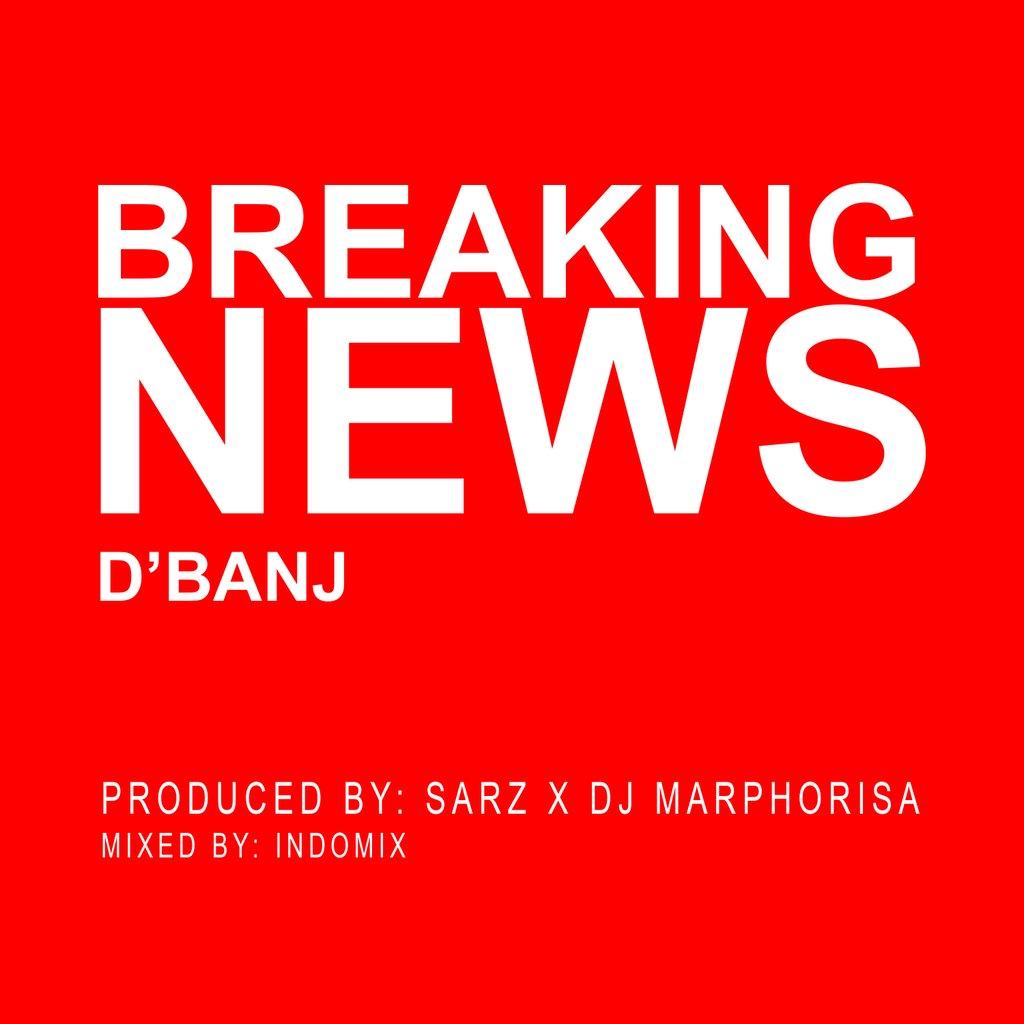D'Banj – Breaking News (Prod. By Sarz & DJ Maphorisa)