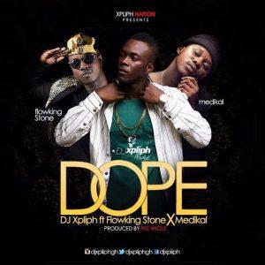 Dj Xpliph – Dope (Feat. Flowking Stone & Medikal) (Prod. by Peewezel)