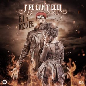 E.L Feat. MzVee – Fire Can't Cool