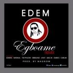 Edem – Egboame (Remix) ft. Gemini,Medikal,TeePhlow,Bebelino,Ayat, Mac-M,Darko&Cabum (Prod by Magnom)