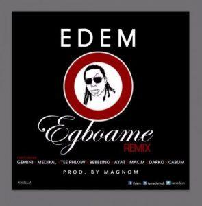 Edem - Egboame (Remix) ft. Gemini,Medikal,TeePhlow,Bebelino,Ayat, Mac-M,Darko&Cabum (Prod by Magn