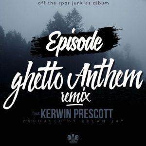 Episode-Ghetto-Anthem-Remix-Feat-Kerwin-Prescott-Prod-by-Dream-Jay