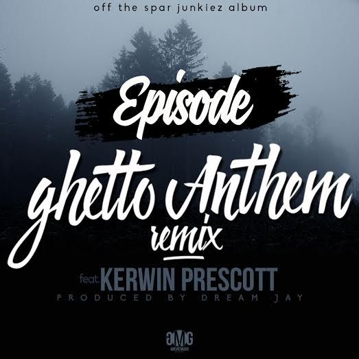 Episode – Ghetto Anthem Remix (Feat. Kerwin Prescott) (Prod. by Dream Jay)