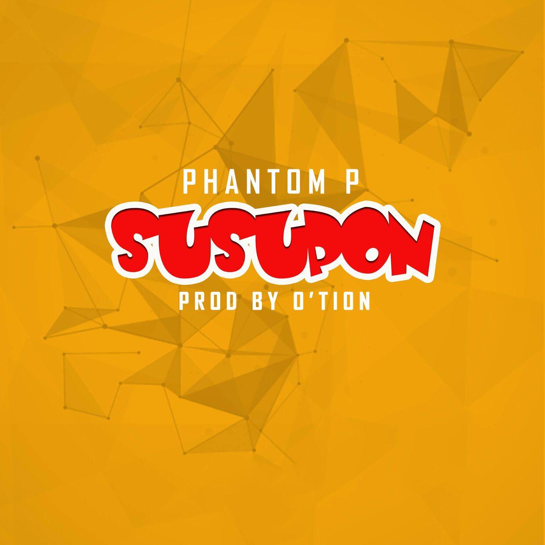 Phantom P – Susupon (Prod By O'tion)