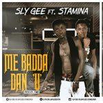 Sly Gee Ft Stamina – Me Badda Dan U (Prod. By TIMS)