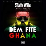 Shatta Wale – Dem Fite Ghana