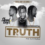 SkuulBoyz – Truth Feat. Rashid Metal (Prod by @drraybeatz)
