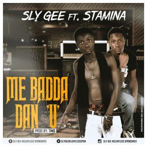 Sly Gee Ft Stamina - Me Badda Dan U (Prod. By TIMS)