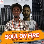 Asumadu – Soul On Fire ft Gallaxy (Prod By Shottoh Blinqx)