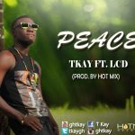 T Kay Ft. LCD – Peace (Prod By Hot Mix)
