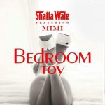 Shatta Wale – Bedroom Toy ft Mimi (Prod By Da Maker)